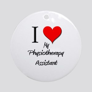 I Love My Physiotherapy Assistant Ornament (Round)