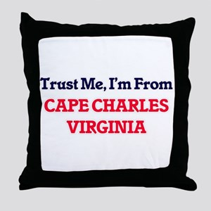 Trust Me, I'm from Cape Charles Virgi Throw Pillow
