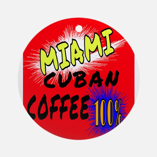 MIAMI CUBAN COFFEE 100% Round Ornament