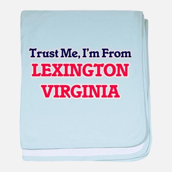 Trust Me, I'm from Lexington Virginia baby blanket