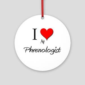 I Love My Phrenologist Ornament (Round)