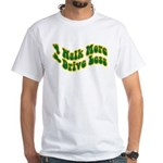 Earth Day : Walk more, Drive less White T-Shirt