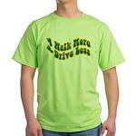 Earth Day : Walk more, Drive less Green T-Shirt