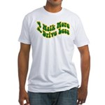 Earth Day : Walk more, Drive less Fitted T-Shirt