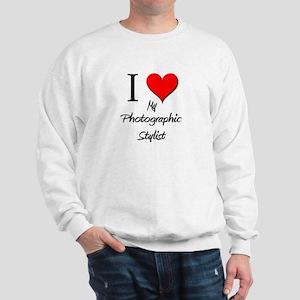 I Love My Photographic Stylist Sweatshirt
