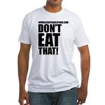 Don't Eat That! Light Fitted T-Shirt