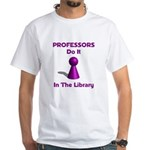 Professors Do It In The Library White T-Shirt