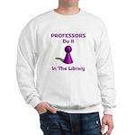 Professors Do It In The Library Sweatshirt