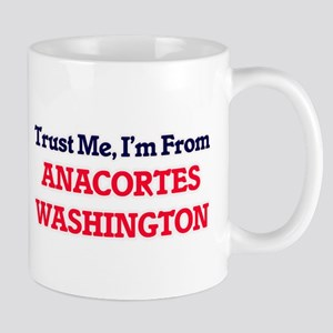 Trust Me, I'm from Anacortes Washington Mugs