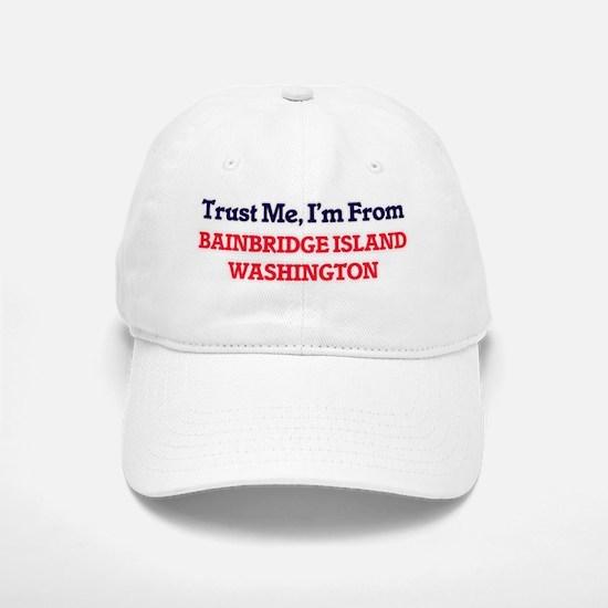 Trust Me, I'm from Bainbridge Island Washingto Baseball Baseball Cap
