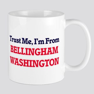 Trust Me, I'm from Bellingham Washington Mugs