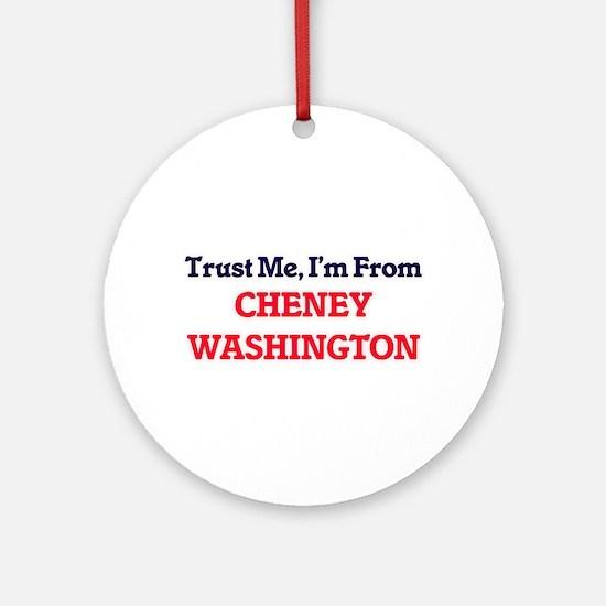 Trust Me, I'm from Cheney Washingto Round Ornament