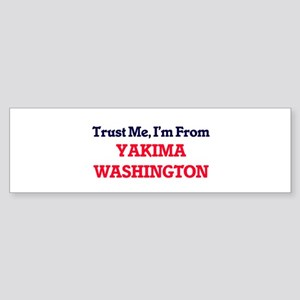 Trust Me, I'm from Yakima Washingto Bumper Sticker