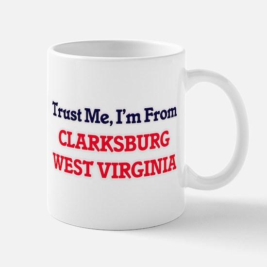 Trust Me, I'm from Clarksburg West Virginia Mugs