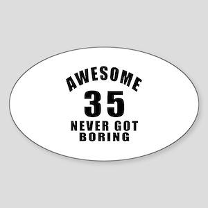 Awesome 35 Never Got Boring Birthda Sticker (Oval)