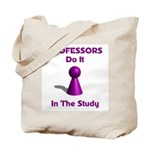 Professors Do It In The Study Tote Bag