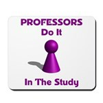 Professors Do It In The Study Mousepad
