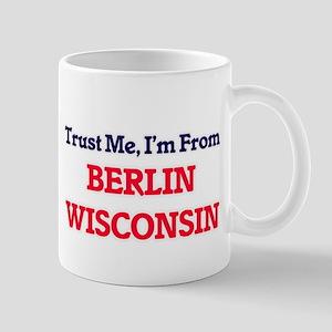 Trust Me, I'm from Berlin Wisconsin Mugs