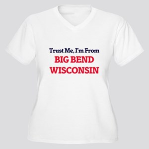 Trust Me, I'm from Big Bend Wisc Plus Size T-Shirt