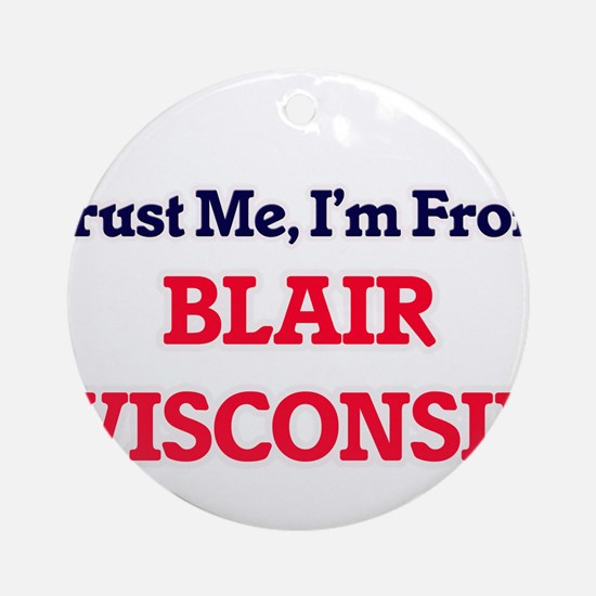 Trust Me, I'm from Blair Wisconsin Round Ornament