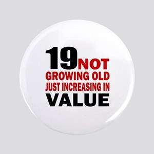 19 Not Growing Old Birthday Button