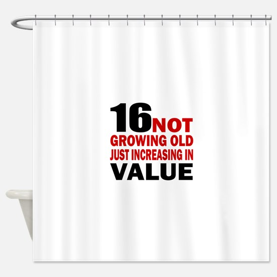 16 Not Growing Old Birthday Shower Curtain