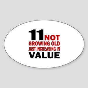 11 Not Growing Old Birthday Sticker (Oval)