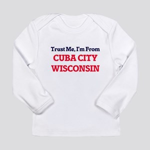 Trust Me, I'm from Cuba City W Long Sleeve T-Shirt