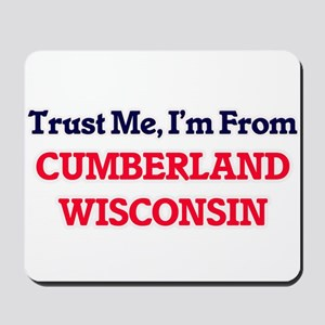 Trust Me, I'm from Cumberland Wisconsin Mousepad