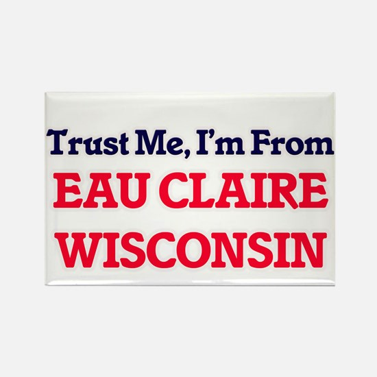 Trust Me, I'm from Eau Claire Wisconsin Magnets