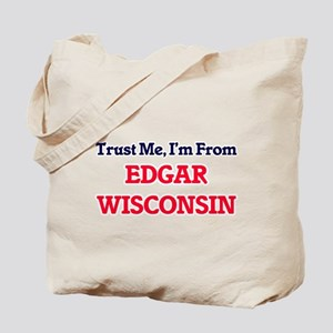 Trust Me, I'm from Edgar Wisconsin Tote Bag