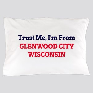 Trust Me, I'm from Glenwood City Wisco Pillow Case