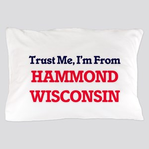 Trust Me, I'm from Hammond Wisconsin Pillow Case