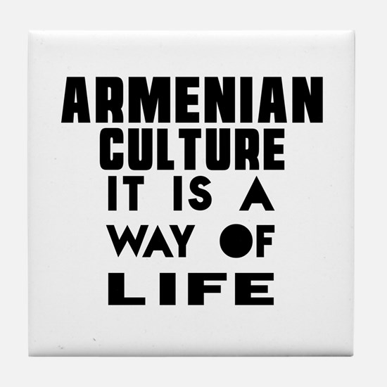 Armenian Culture It Is A Way Of Life Tile Coaster
