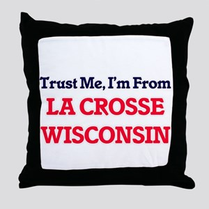 Trust Me, I'm from La Crosse Wisconsi Throw Pillow