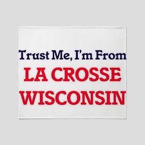 Trust Me, I'm from La Crosse Wiscons Throw Blanket