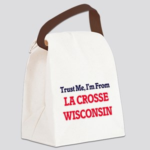 Trust Me, I'm from La Crosse Wisc Canvas Lunch Bag