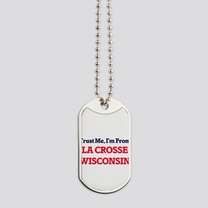 Trust Me, I'm from La Crosse Wisconsin Dog Tags