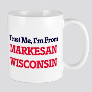 Trust Me, I'm from Markesan Wisconsin Mugs