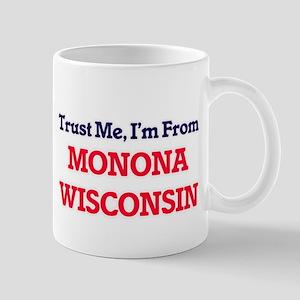 Trust Me, I'm from Monona Wisconsin Mugs