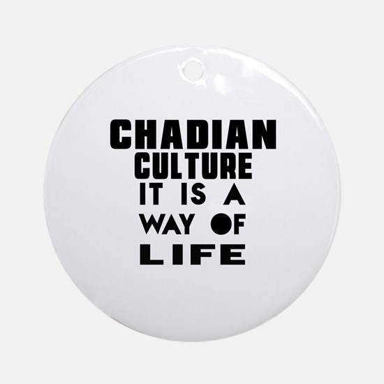 Chadian Culture It Is A Way Of Life Round Ornament