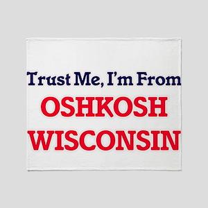 Trust Me, I'm from Oshkosh Wisconsin Throw Blanket