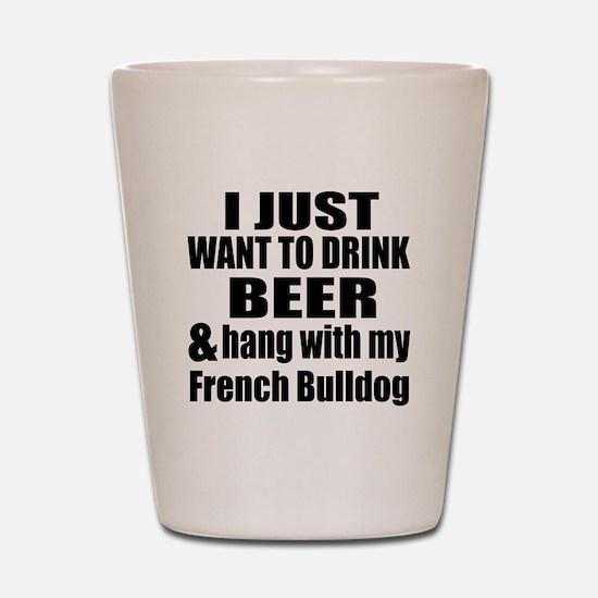 Hang With My French Bulldog Shot Glass