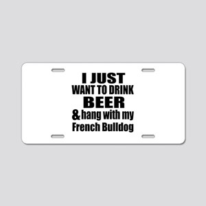 Hang With My French Bulldog Aluminum License Plate