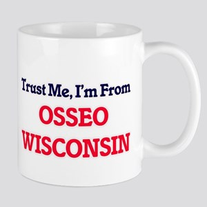 Trust Me, I'm from Osseo Wisconsin Mugs