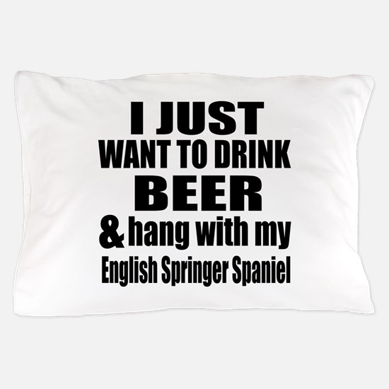 Hang With My English Springer Spaniel Pillow Case