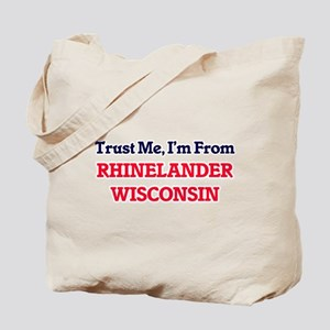 Trust Me, I'm from Rhinelander Wisconsin Tote Bag