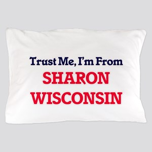 Trust Me, I'm from Sharon Wisconsin Pillow Case