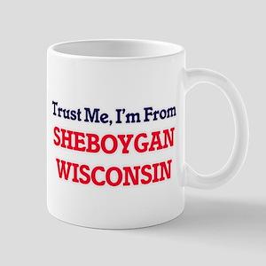 Trust Me, I'm from Sheboygan Wisconsin Mugs