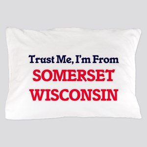 Trust Me, I'm from Somerset Wisconsin Pillow Case